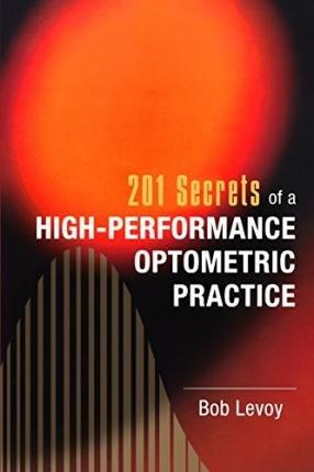 [ 201 Secrets of a High-Performance Optometric Practice Levoy, Bob ( Author ) ] { Paperback } 2011