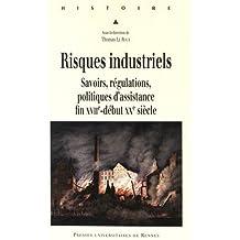 Risques industriels : Savoirs, régulations, politiques d'assistance, fin XVIIe-début XXe siècle