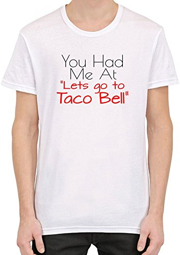 you-had-me-at-lets-go-to-taco-bell-slogan-camiseta-hombres-mujeres-large