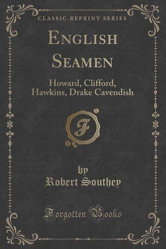 English Seamen: Howard, Clifford, Hawkins, Drake Cavendish (Classic Reprint)