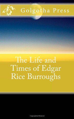 The Life and Times of Edgar Rice Burroughs