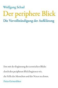 Der periphere Blick: Die Vervollständigung der Aufklärung (Anthroposophie und Naturwissenschaft)