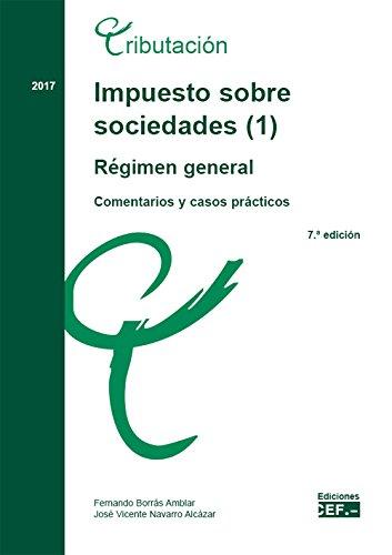 Impuesto sobre sociedades. Comentarios y casos prácticos: IMPUESTO SOBRE SOCIEDADES (1). RÉGIMEN GENERAL. COMENTARIOS Y CASOS PRÁCTICOS. 2017