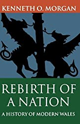 Rebirth of a Nation: A History of Modern Wales 1880-1980 : Rebirth of a Nation - Wales, 1880-1980 Vol 6 by Morgan, Kenneth O. (1982) Paperback