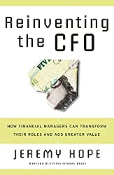 Reinventing the CFO: How Financial Managers Can Transform Their Roles and Add Greater Value by Jeremy Hope (2006-03-01)