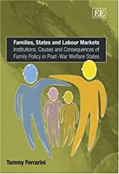 Families, States and Labour Markets: Institutions, Causes and Consequences of Family Policy in Post-war Welfare States by Tommy Ferrarini (2006-06-27)