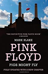 Pigs Might Fly: The Inside Story of Pink Floyd by Blake, Mark (2013)