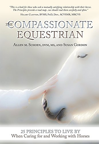 The Compassionate Equestrian: 25 Principles to Live by When Caring for and Working with Horses (English Edition) por Allen Schoen