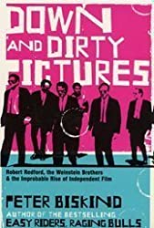 Down and Dirty Pictures: Miramax, Sundance and the Rise of Independent Film by Peter Biskind (2004-03-20)