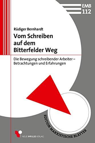 Vom Schreiben auf dem Bitterfelder Weg: Die Bewegung schreibender Arbeiter - Betrachtungen und Erfahrungen (Edition Marxistische Blätter 112) (Edition Blätter)