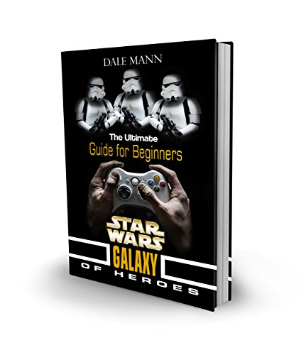 Star Wars Galaxy of Heroes: The Ulimate Guide for Beginners (English Edition)