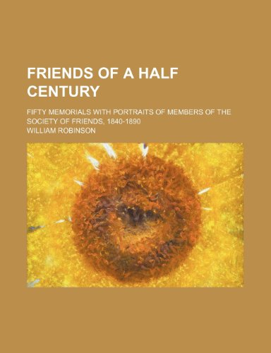 Friends of a half century; fifty memorials with portraits of members of the Society of Friends, 1840-1890