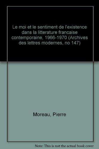 Le moi et le sentiment de l'existence dans la litterature francaise contemporaine, 1966-1970 (Archives des lettres modernes, no 147)