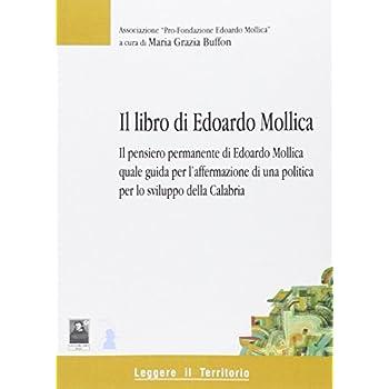 Il Libro Di Edoardo Mollica. Il Pensiero Permanente Di Edoardo Mollica Quale Guida Per L'affermazione Di Una Politica Per Lo Sviluppo Della Calabria