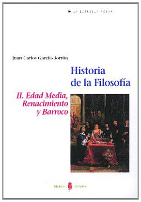 Descargar Libro Historia de la filosofía. Tomo II: La Edad Media, Renacimiento y Barroco (La estrella polar) de Juan Carlos García Borrón