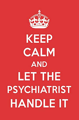 Keep Calm And Let The Psychiatrist Handle It: The Psychiatrist Designer Notebook por Great  Gift Books