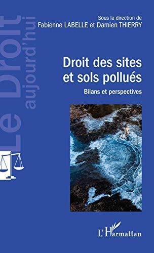Droit des sites et sols pollués: Bilans et perspectives (Le Droit aujourd'hui) par Fabienne Labelle
