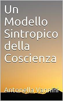 Un Modello Sintropico della Coscienza di [Vannini, Antonella]