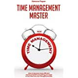 Time Management Master: How To Become More Efficient and Accomplish Everything You Want In Less Time You Ever Thought Possible (English Edition)
