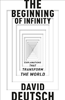 The Beginning of Infinity: Explanations that Transform The World (Penguin Press Science) by [Deutsch, David]