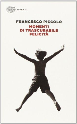 Momenti di trascurabile felicità (Super ET) por Francesco Piccolo
