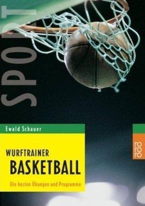 Wurftrainer Basketball: Die besten Übungen und Programme von Schauer. Ewald (2007) Taschenbuch