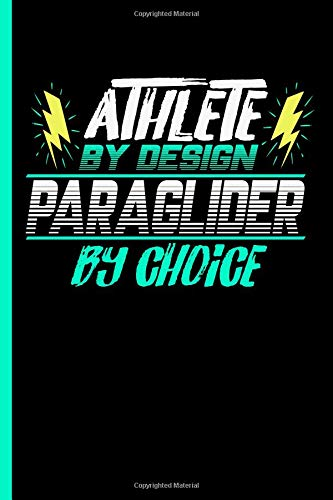Athlete By Design Paraglider By Choice: Notebook & Journal For Bullets Or Diary For Paragliding Sports Lovers - Take Your Notes Or Gift It To Buddies, Dot Grid Paper (120 Pages, 6x9