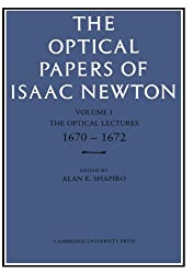 The Optical Papers Of Isaac Newton: Volume 1. The Optical Lectures 1670-1672