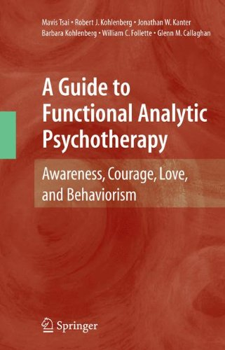 A Guide to Functional Analytic Psychotherapy: Awareness, Courage, Love, and Behaviorism por Mavis Tsai