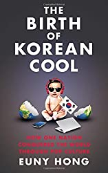 The Birth of Korean Cool: How One Nation Is Conquering the World Through Pop Culture by Euny Hong (2014-08-14)