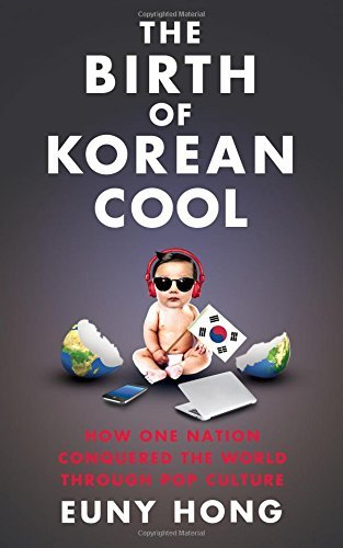 The Birth of Korean Cool: How One Nation is Conquering the World Through Pop Culture by Euny Hong (August 14, 2014) Paperback