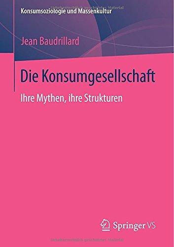 Die Konsumgesellschaft: Ihre Mythen, ihre Strukturen (Konsumsoziologie und Massenkultur)