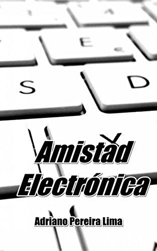 Amistad Electrónica por Adriano Pereira Lima