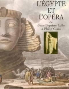 L'Egypte et l'Opéra de Jean-Baptiste Lully a Philip Glass par Dewachter Michel