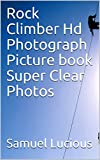 Rock Climber Hd Photograph Picture book Super Clear Photos (English Edition)