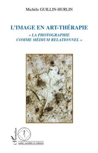 L'image en art-thérapie : La photographie comme médium relationnel par Michèle Guillin-Hurlin