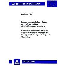 Managementphilosophien und angewandte Betriebswirtschaftslehre: Eine vergleichende Betrachtung der wissenschaftlichen Gemeinschaften Strategische ... / Publications Universitaires Européennes)