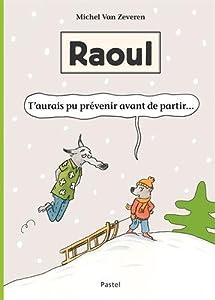 """Afficher """"Raoul T'aurais pu prévenir avant de partir"""""""