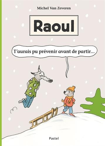 Raoul : t'aurais pu prévenir avant de partir ...