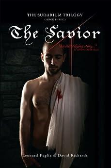 The Savior, The Sudarium Trilogy - Book Three (The Sudarum Trilogy 3) (English Edition) de [Richard, David, Foglia, Leonard]