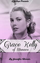 Grace Kelly of Monaco: The Inspiring Story of How An American Film Star Became a Princess by Jennifer Warner (2014-04-12)