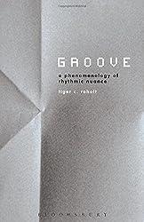 Groove: A Phenomenology of Rhythmic Nuance
