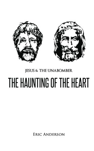 Jesus & the Unabomber: -The Haunting of the Heart-