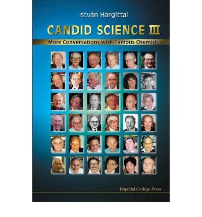 [( Candid Science: More Conversations with Famous Chemists Pt. 3 )] [by: Istvan Hargittai] [May-2003]