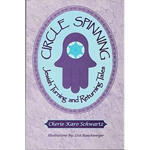 Circle spinning: Jewish turning and returning tales by Cherie Karo Schwartz (2002-08-02)
