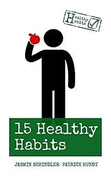 15 Healthy Habits: Gesund aus Gewohnheit von [Schindler, Jasmin, Hundt, Patrick]