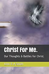 Christ For Me.: Our Thoughts & Battles for Christ. Paperback