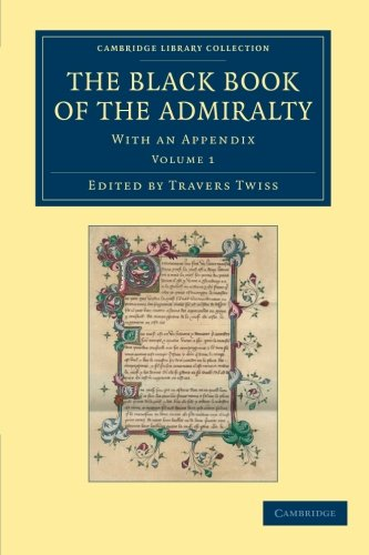 The Black Book of the Admiralty 4 Volume Set: The Black Book of the Admiralty: With An Appendix: Volume 1 (Cambridge Library Collection - Rolls)