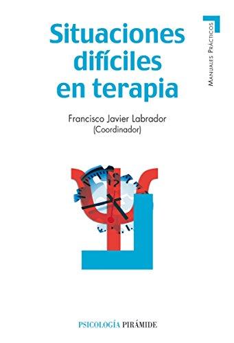 Situaciones difíciles en terapia (Manuales Prácticos) por Francisco Javier Labrador Encinas