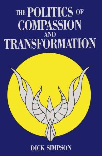 Politics Of Compassion: And Transformation por Dick Simpson